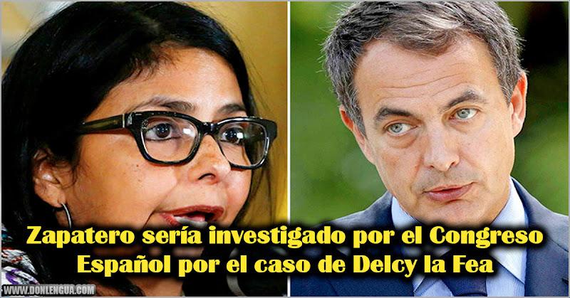 Zapatero sería investigado por el Congreso Español por el caso de Delcy la Fea