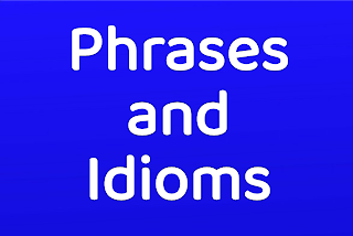 Phrases and Idioms in English With Meaning