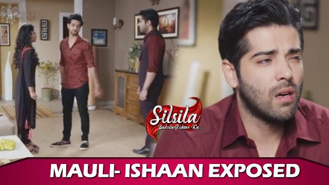 Finally Ishaan walks out asking Mauli to choose Kunal forever in Silsila Badalte Rishton Ka