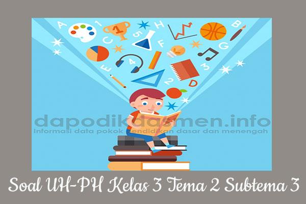 Soal UH PH Kelas 3 Tema 2 Subtema 3 Kurikulum 2013, Soal PH / UH Kelas 3 Tema 2 Subtema 3 Kurikulum 2013 Revisi Terbaru, Soal Tematik Kelas 3 Tema 2 K13 Subtema 3, Soal Ulangan Harian ( UH ) Kelas 3 Semester 1, Soal Penilaian Harian ( PH ) Kelas 3 Tema 2 Subtema 3