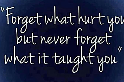 All the sayings in the category forget what hurt you but never