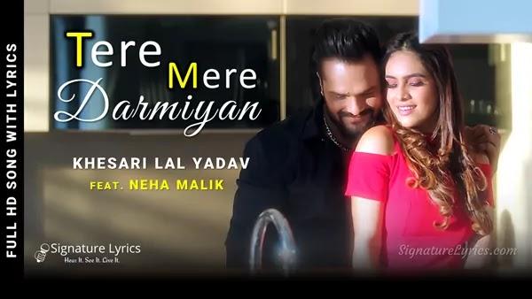 Tere Mere Darmiyan Lyrics - Khesari Lal Yadav | Ft Neha Malik