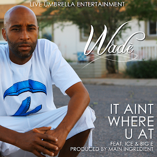 New Music: Wade - It Aint About Where Your At