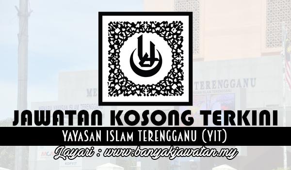 Jawatan Kosong Terkini 2017 di Yayasan Islam Terengganu (YIT) www.banyakjawatan.my