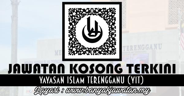 Jawatan Kosong Di Yayasan Islam Terengganu Yit 28 Februari
