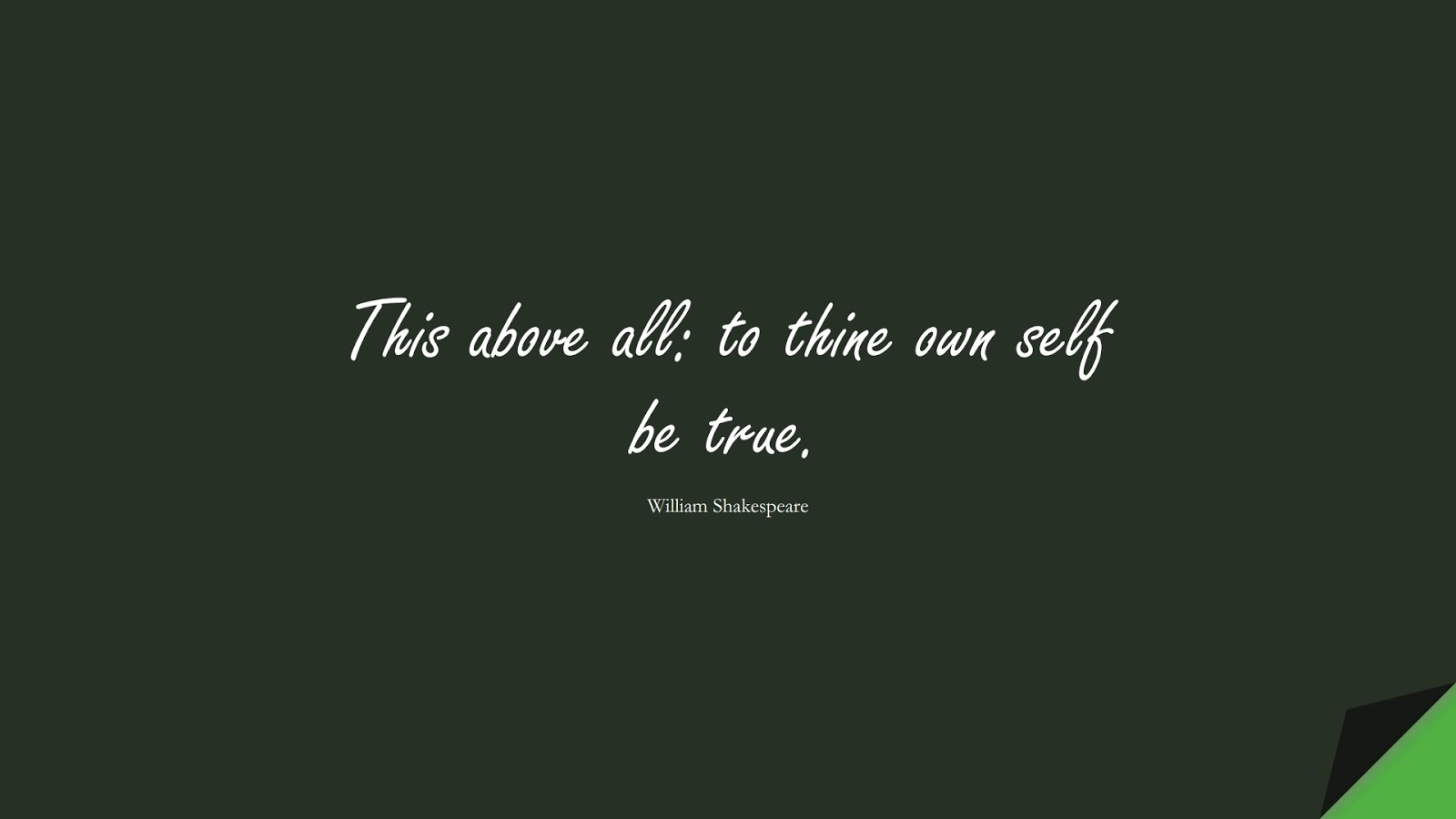 This above all: to thine own self be true. (William Shakespeare);  #ShortQuotes