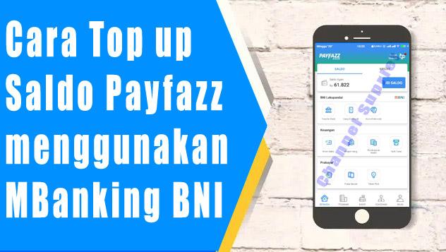 Isi Ulang Saldo Payfazz Lebih Mudah dengan Menggunakan Mobile Banking BNI