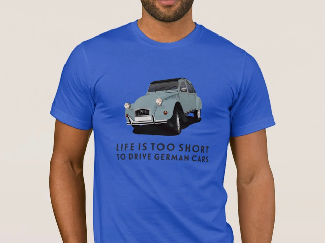 Life is too short to drive German cars - Citroën 2CV - car humor T-shirt