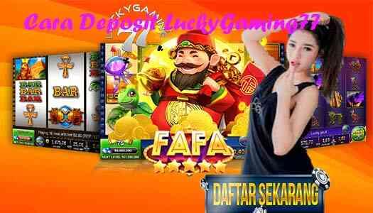 Cara Deposit LuckyGaming77 Penyedia Game Slot Terbaru