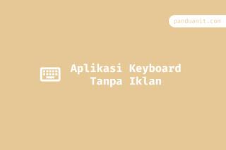 Aplikasi Keyboard Tanpa Iklan Terbaik