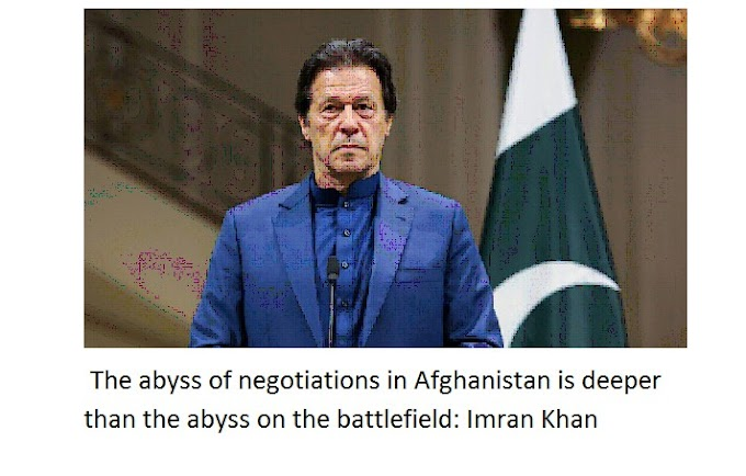The abyss of negotiations in Afghanistan is deeper than the abyss on the battlefield: Imran Khan