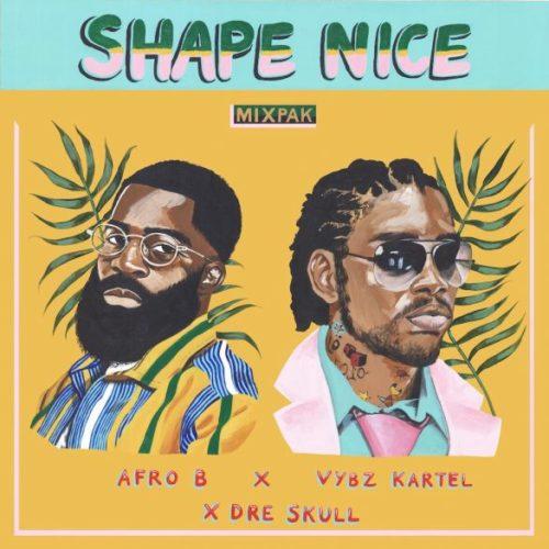 """[MUSIC] Afro B - ft - Vybz Kartel x Dre Skull – """"Shape Nice""""   MP3 DOWNLOAD"""