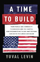 book cover for A Time to Build: From Family and Community to Congress and the Campus, How Recommitting to Our Institutions Can Revive the American Dream by Yuval Levin