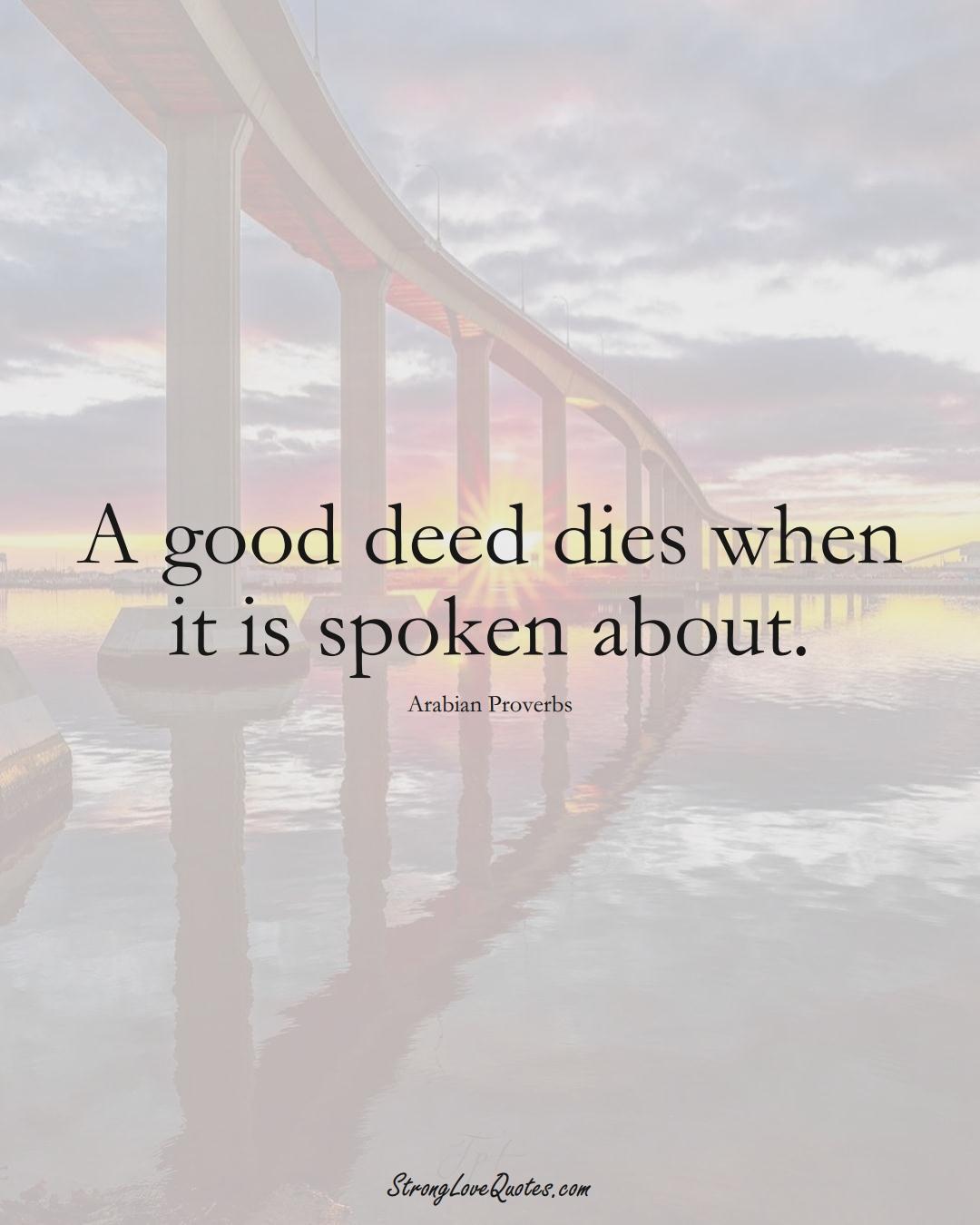 A good deed dies when it is spoken about. (Arabian Sayings);  #aVarietyofCulturesSayings