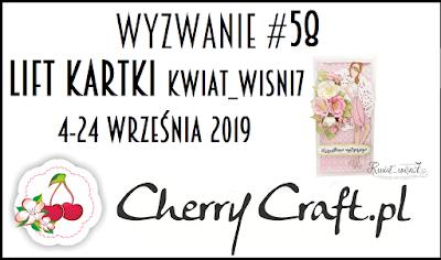 http://cherrycraftpl.blogspot.com/2019/09/wyzwanie-58-lift-kartki-kwiatwisni7.html