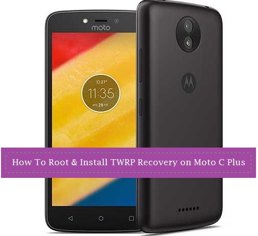 How To Root & Install TWRP Recovery on Moto C Plus - Kbloghub