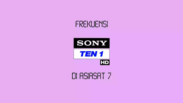 Frekuensi Sony Ten 1 HD di Asiasat 7 Terbaru 2019