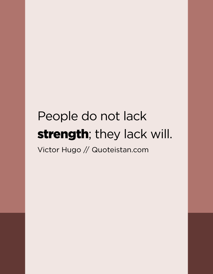 People do not lack strength; they lack will.