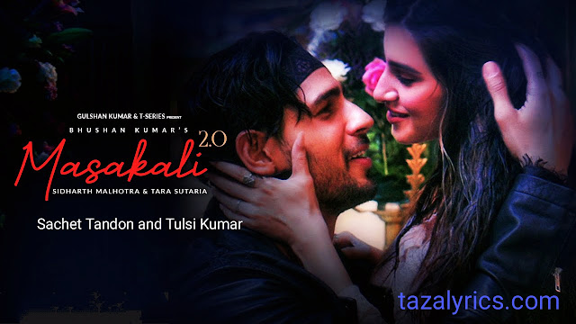Masakali 2.0 Lyrics- Sidharth Malhotra and Tara Sutaria