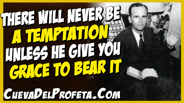 There will never be a temptation unless He give you grace to bear it - William Marrion Branham Quotes