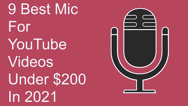 9 Best Mic For YouTube Videos Under $200 In 2021