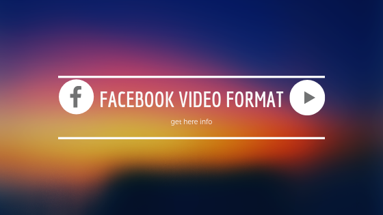 Format For Facebook Video<br/>