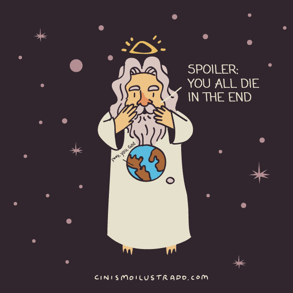 God: Spoiler - You all die in the end