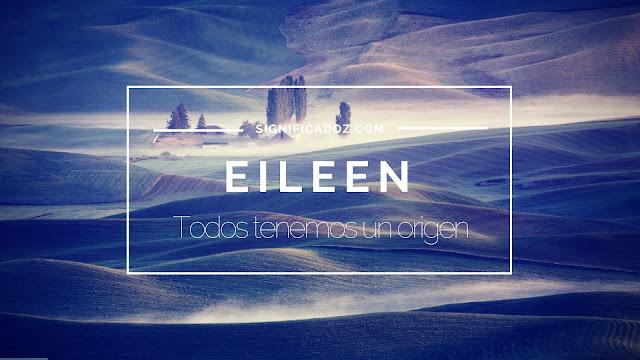 Significado y Origen del Nombre Eileen ¿Que Significa?