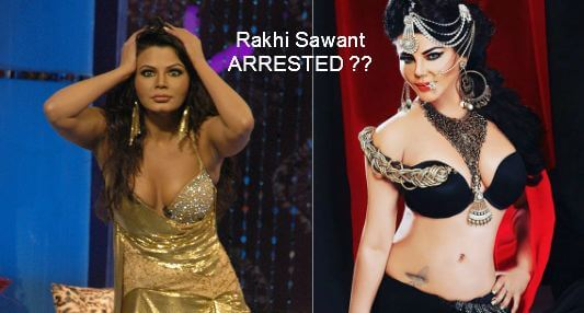 Check Out The Full Story About Rakhi Sawant ARREST !!