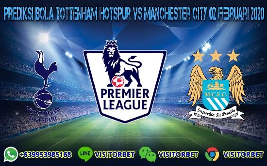 Prediksi Skor Tottenham Hotspur vs Manchester City 02 Februari 2020