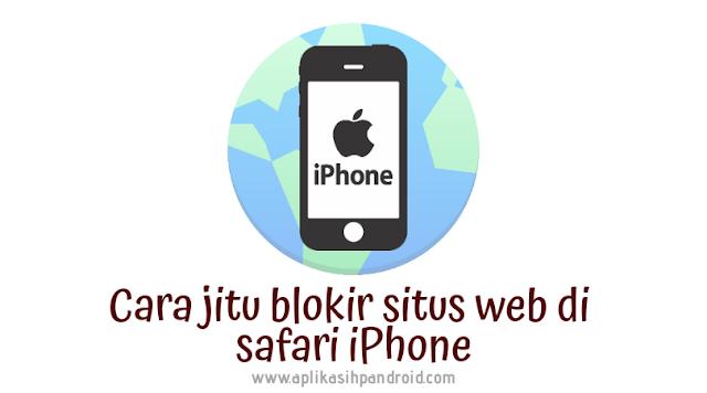 Cara jitu blokir situs web di safari iPhone untuk menjaga buah hati anda