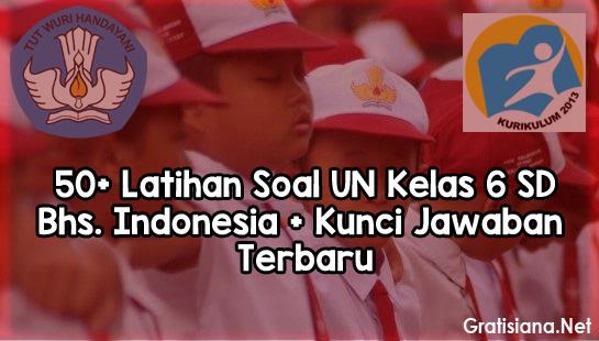 Latihan Soal UN Bahasa Indonesia Kelas 6 SD + Kunci Jawaban Terbaru