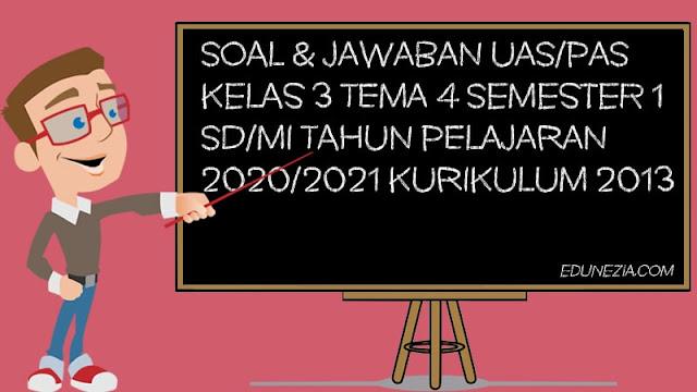 Download Soal & Jawaban PAS/UAS Kelas 3 Tema 4 Semester 1 SD/MI TP 2020/2021