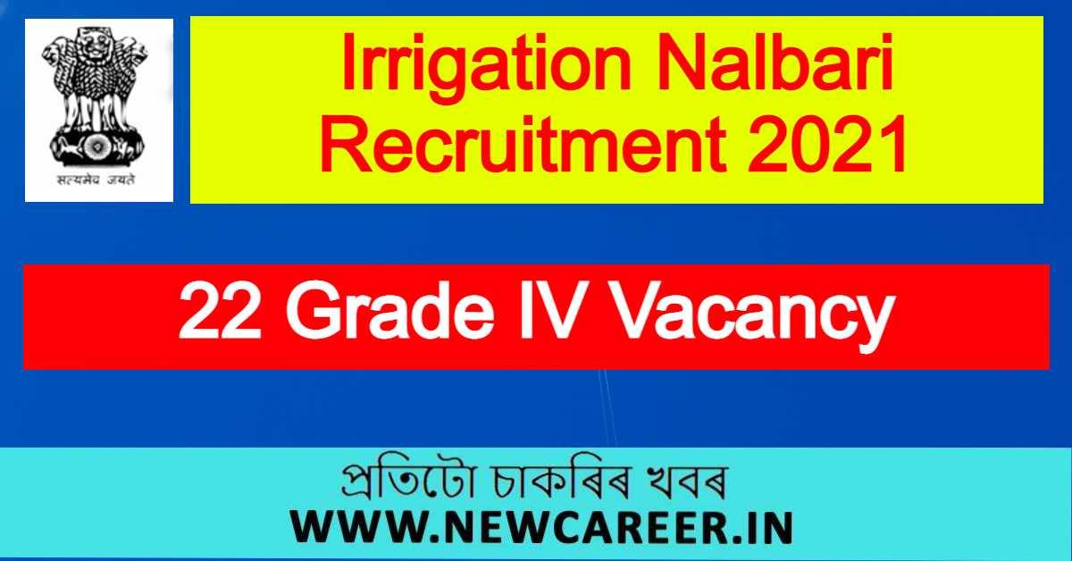 Irrigation Nalbari Recruitment 2021 : Apply For 22 Grade IV Vacancy