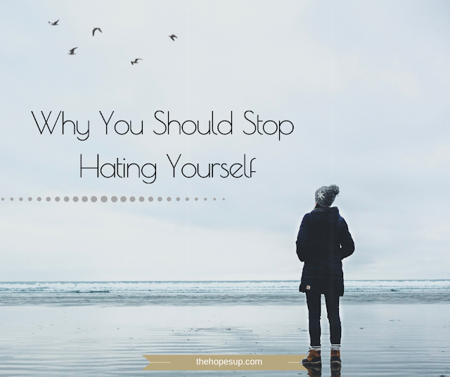 Why You Should Stop Hating Yourself