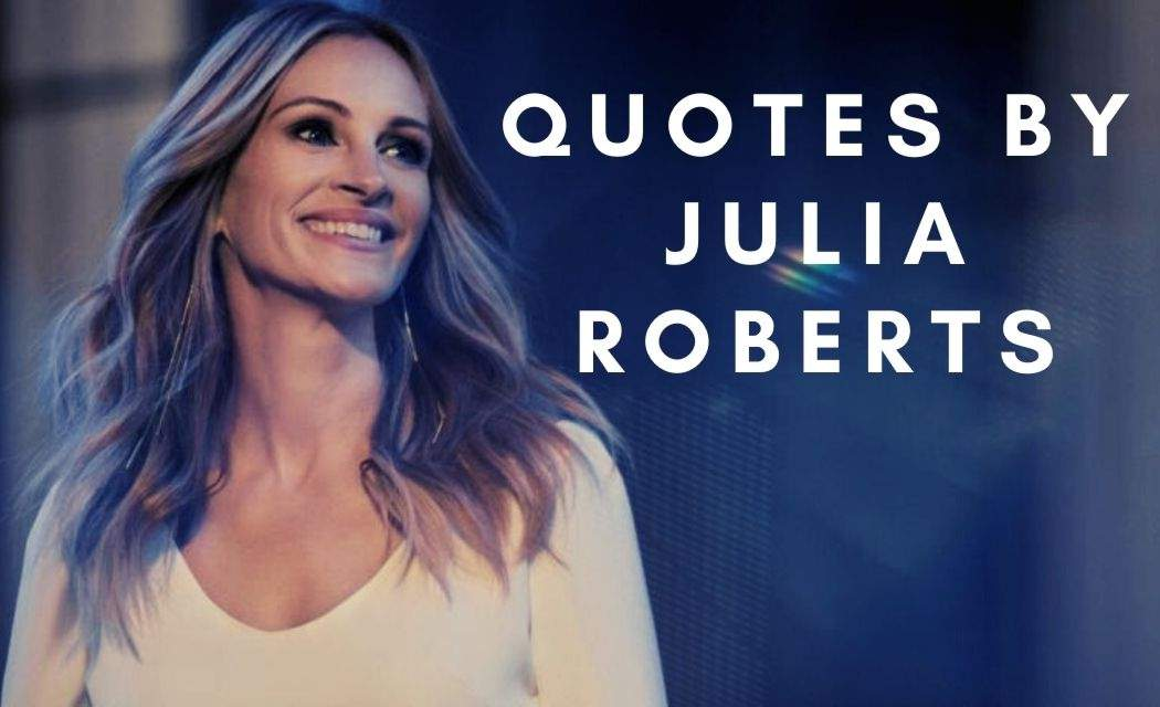 Quotes by Julia Roberts with Quotes Pics