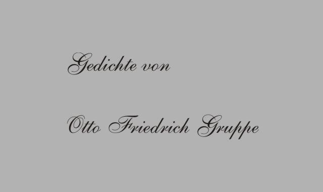 Gedichte Und Zitate Fur Alle Gedichte Von Otto Friedrich Gruppe