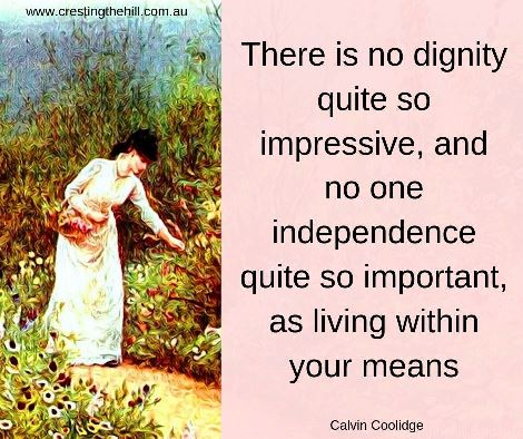 There is no dignity quite so impressive, and no one independence quite so important, as living within your means #simpleliving