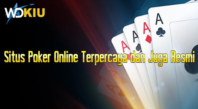 Situs Poker Online Terpercaya dan Juga Resmi