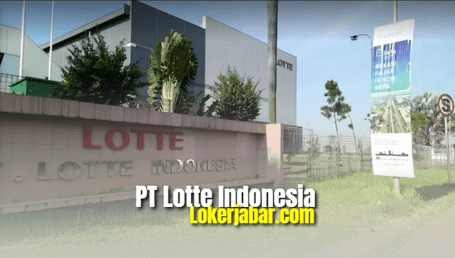 Lowongan Kerja PT Lotte Indonesia 2021
