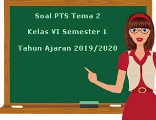 Download Soal PTS / UTS Tema 2 Kelas 6 Semester 1 K13 Terbaru 2019/2020