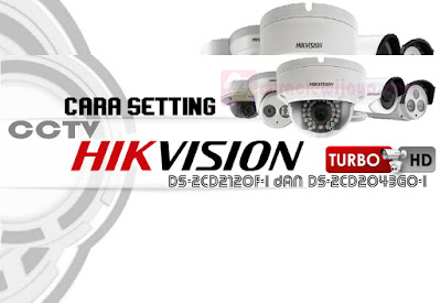 Cara Setting CCTV Hikvision DS-2CD2120F-I dan DS-2CD2043G0-I