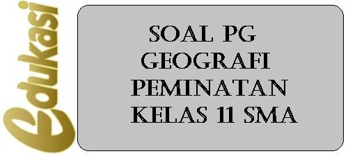 Soal PG Geografi Peminatan Kelas 11 SMA