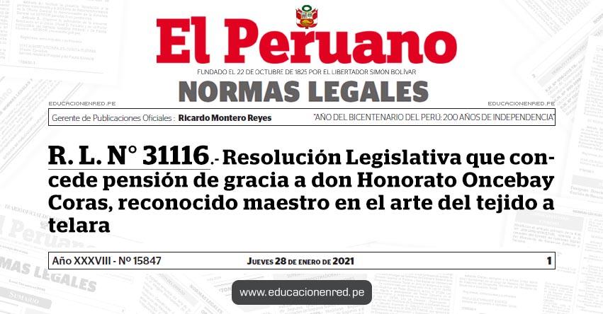 R. L. N° 31116.- Resolución Legislativa que concede pensión de gracia a don Honorato Oncebay Coras, reconocido maestro en el arte del tejido a telar