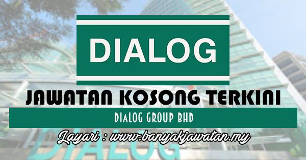 Jawatan Kosong 2017 di Dialog Group Bhd www.banyakjawatan.my