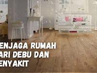 Tips agar rumah bebas dari debu dan terhindar dari penyakit