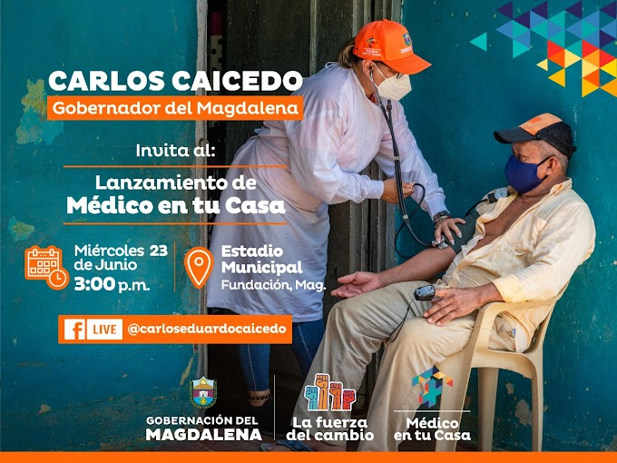 Gobernador hará lanzamiento de 'Médico en tu Casa' desde el municipio de Fundación este 23 de junio