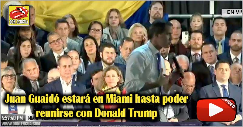 Juan Guaidó estará en Miami hasta poder reunirse con Donald Trump