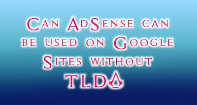 Can AdSense can be used on Google Sites without TLD?