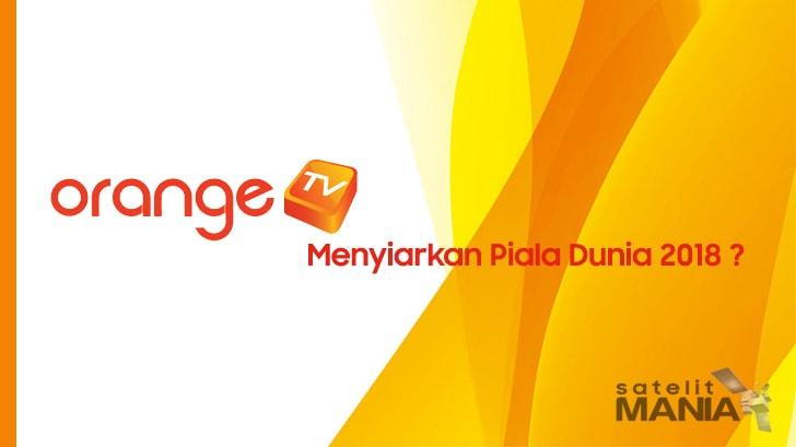 Apakah Orange TV Menyiarkan Piala Dunia 2018